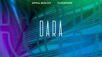 Jamal Bower, Tleukhan – DARA